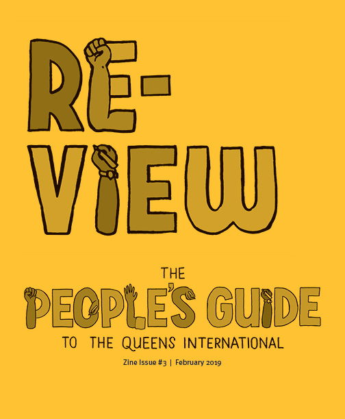 Re-View, The People's Guide to the Queens International. Zine Issue #3, February 2019.